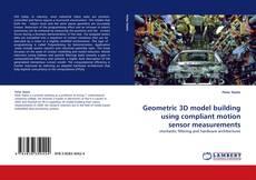 Buchcover von Geometric 3D model building using compliant motion sensor measurements