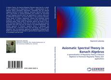 Bookcover of Axiomatic Spectral Theory in Banach Algebras