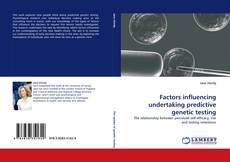Bookcover of Factors influencing undertaking predictive genetic testing