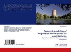 Copertina di Geometric modelling of engineered barrier system for waste isolation