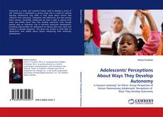 Bookcover of Adolescents'' Perceptions About Ways They Develop Autonomy