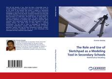 Bookcover of The Role and Use of Sketchpad as a Modeling Tool in Secondary Schools
