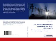Bookcover of The relationship between spirituality and work performance