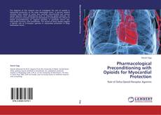 Bookcover of Pharmacological Preconditioning with Opioids for Myocardial Protection