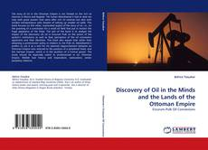 Bookcover of Discovery of Oil in the Minds and the Lands of the Ottoman Empire