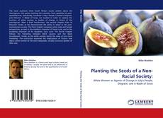 Bookcover of Planting the Seeds of a Non-Racial Society: