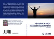 Bookcover of Questioning academic freedom in Islamic Education