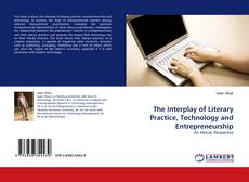 Bookcover of The Interplay of Literary Practice, Technology and Entrepreneurship
