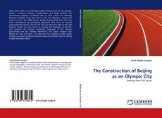 Bookcover of The Construction of Beijing as an Olympic City