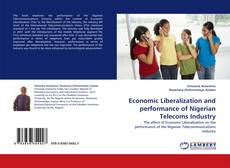 Bookcover of Economic Liberalization and performance of Nigerian Telecoms Industry