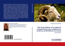 Bookcover of The Acquisition of academic English language proficiency