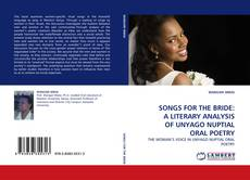 Bookcover of SONGS FOR THE BRIDE: A LITERARY ANALYSIS OF UNYAGO NUPTIAL ORAL POETRY
