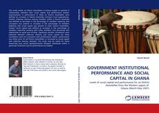 Bookcover of GOVERNMENT INSTITUTIONAL PERFORMANCE AND SOCIAL CAPITAL IN GHANA