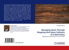 Portada del libro de Managing Spam Through Mapping Anti-Spam Software to E-Mail Policy