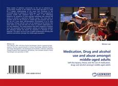 Copertina di Medication, Drug and alcohol use and abuse amongst middle-aged adults