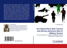 Bookcover of Our Blood Flows Red: Trauma and African-American Men in Military Service