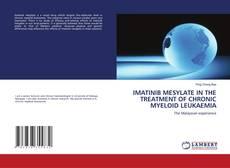 Bookcover of IMATINIB MESYLATE IN THE TREATMENT OF CHRONIC MYELOID LEUKAEMIA