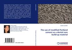 The use of modified Portland cement as a dental core build-up material kitap kapağı