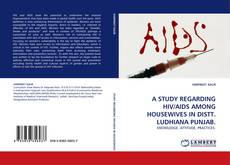 Bookcover of A STUDY REGARDING HIV/AIDS AMONG HOUSEWIVES IN DISTT. LUDHIANA PUNJAB.