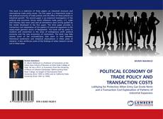 Bookcover of POLITICAL ECONOMY OF TRADE POLICY AND TRANSACTION COSTS