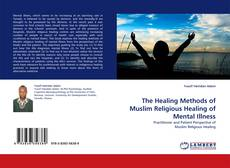 Bookcover of The Healing Methods of Muslim Religious Healing of Mental Illness