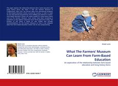 Bookcover of What The Farmers'' Museum Can Learn From Farm-Based Education