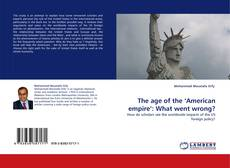 Bookcover of The age of the 'American empire': What went wrong?