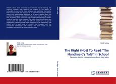 """Bookcover of The Right (Not) To Read """"The Handmaid''s Tale"""" In School"""