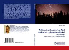 Bookcover of Antioxidant (L-Ascorbic Acid and α- tocopherol) on Nickel Toxicities