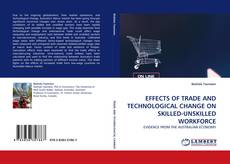 Bookcover of EFFECTS OF TRADE AND TECHNOLOGICAL CHANGE ON SKILLED-UNSKILLED WORKFORCE