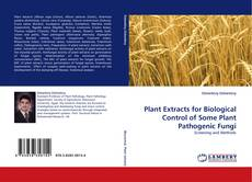 Bookcover of Plant Extracts for Biological Control of Some Plant Pathogenic Fungi