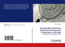 Copertina di Strategically Positioning Botswana Development Corporation in the Mkt
