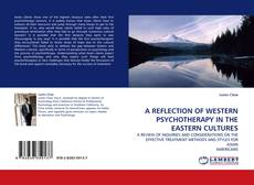 Copertina di A REFLECTION OF WESTERN PSYCHOTHERAPY IN THE EASTERN CULTURES
