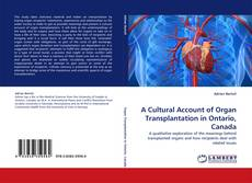 Bookcover of A Cultural Account of Organ Transplantation in Ontario, Canada