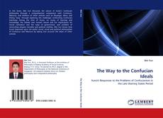 Bookcover of The Way to the Confucian Ideals