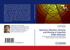 Bookcover of Spectrum Selection, Sensing, and Sharing in Cognitive Radio Networks