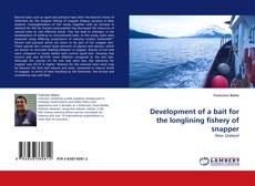 Bookcover of Development of a bait for the longlining fishery of snapper