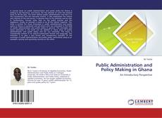 Public Administration and Policy Making in Ghana kitap kapağı