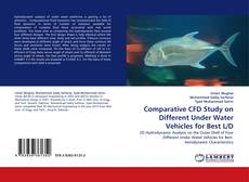 Comparative CFD Study on Different Under Water Vehicles for Best L/D kitap kapağı