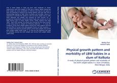 Bookcover of Physical growth pattern and morbidity of LBW babies in a slum of Kolkata