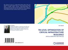 TRI-LEVEL OPTIMIZATION OF CRITICAL INFRASTRUCTURE RESILIENCE的封面
