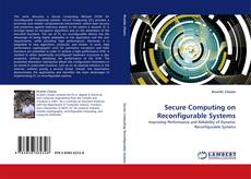 Bookcover of Secure Computing on Reconfigurable Systems