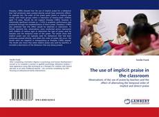 Bookcover of The use of implicit praise in the classroom