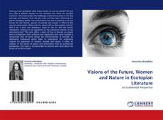 Обложка Visions of the Future, Women and Nature in Ecotopian Literature
