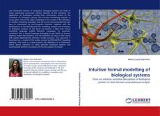 Bookcover of Intuitive formal modelling of biological systems