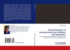 Bookcover of Characterization of Femtosecond Laser Ablation and Deposition