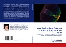 Vocal Explorations: Resonant Practices and Social Group Work kitap kapağı