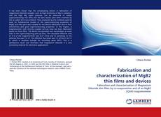 Bookcover of Fabrication and characterization of MgB2 thin films and devices