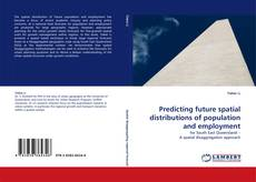 Bookcover of Predicting future spatial distributions of population and employment