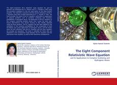 Bookcover of The Eight Component Relativistic Wave Equation